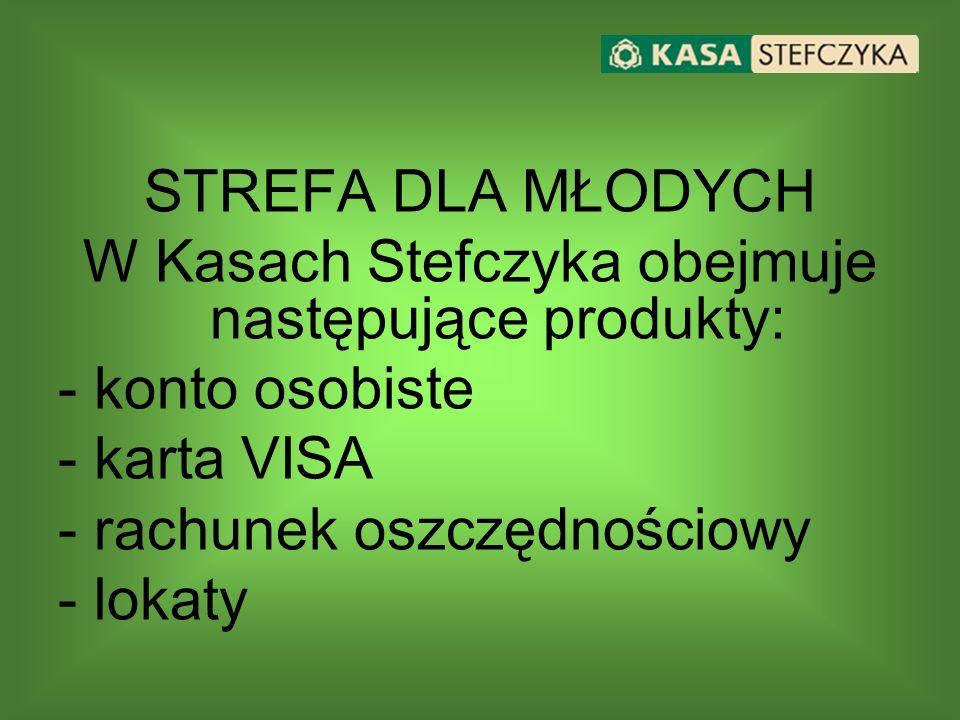 STREFA DLA MŁODYCH W Kasach Stefczyka obejmuje następujące produkty: -konto osobiste -karta VISA -rachunek oszczędnościowy -lokaty