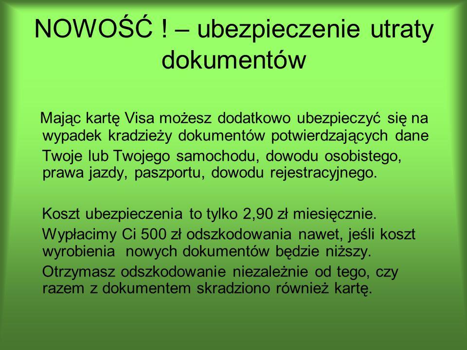 NOWOŚĆ ! – ubezpieczenie utraty dokumentów Mając kartę Visa możesz dodatkowo ubezpieczyć się na wypadek kradzieży dokumentów potwierdzających dane Two