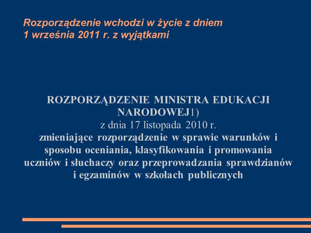 Rozporządzenie wchodzi w życie z dniem 1 września 2011 r. z wyjątkami ROZPORZĄDZENIE MINISTRA EDUKACJI NARODOWEJ1) z dnia 17 listopada 2010 r. zmienia