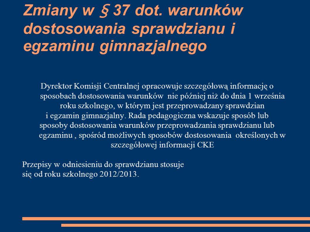 Zmiany w § 37 dot. warunków dostosowania sprawdzianu i egzaminu gimnazjalnego Dyrektor Komisji Centralnej opracowuje szczegółową informację o sposobac