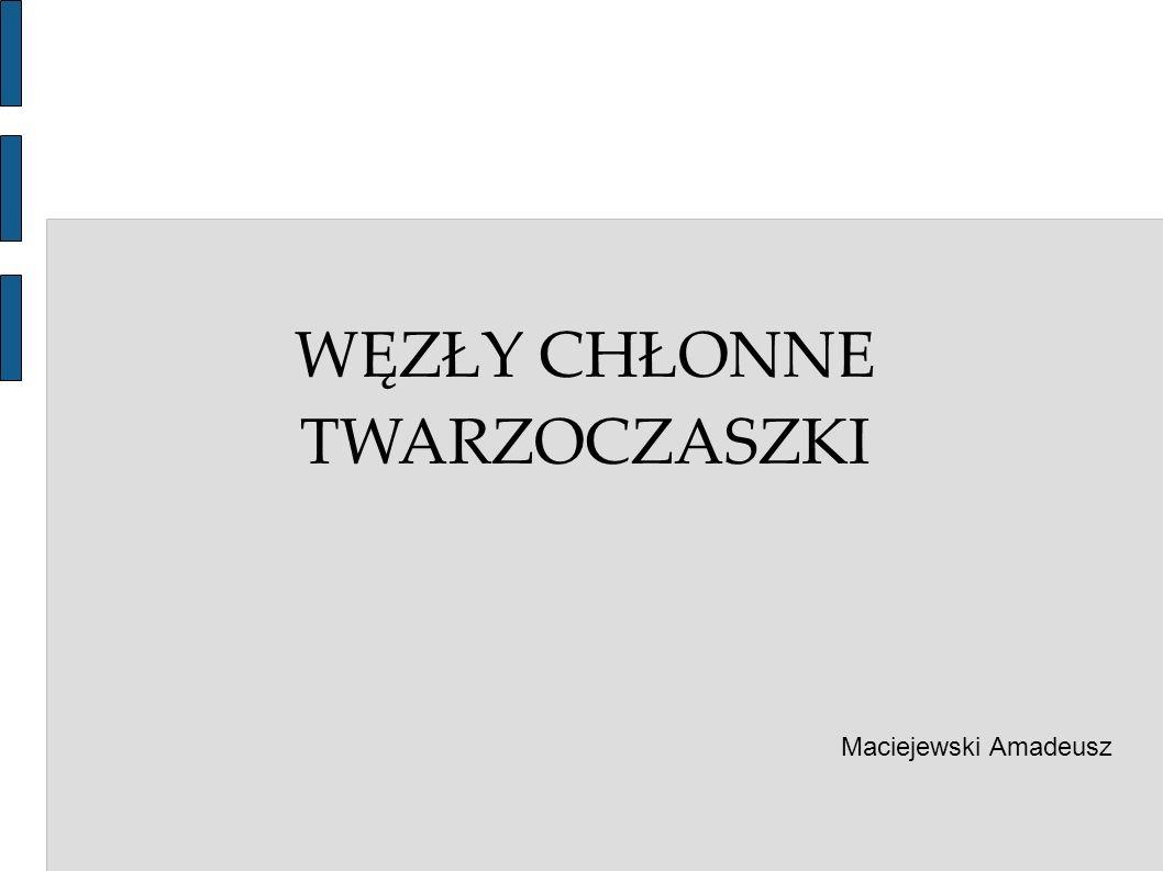 WĘZŁY CHŁONNE TWARZOCZASZKI Maciejewski Amadeusz