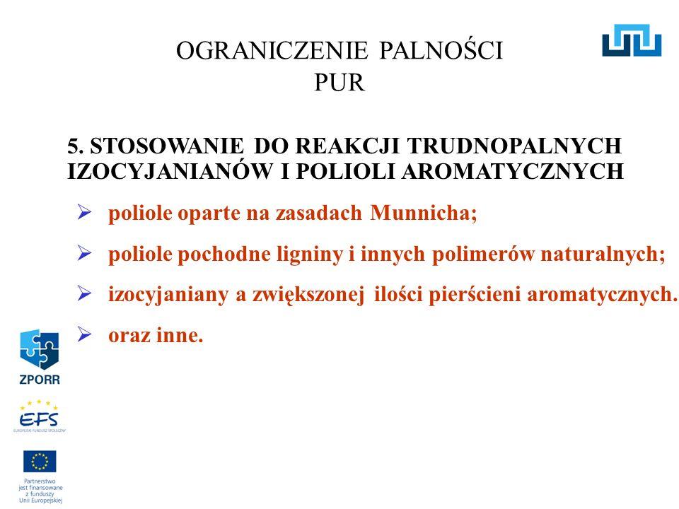 5. STOSOWANIE DO REAKCJI TRUDNOPALNYCH IZOCYJANIANÓW I POLIOLI AROMATYCZNYCH poliole oparte na zasadach Munnicha; poliole pochodne ligniny i innych po