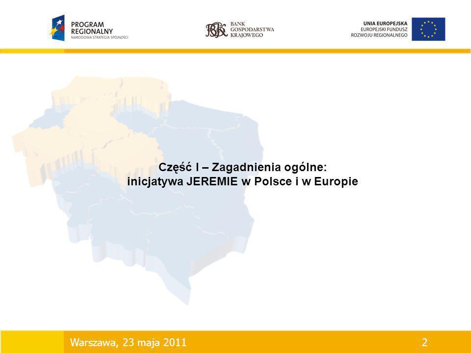 Część I – Zagadnienia ogólne: inicjatywa JEREMIE w Polsce i w Europie Warszawa, 23 maja 20112