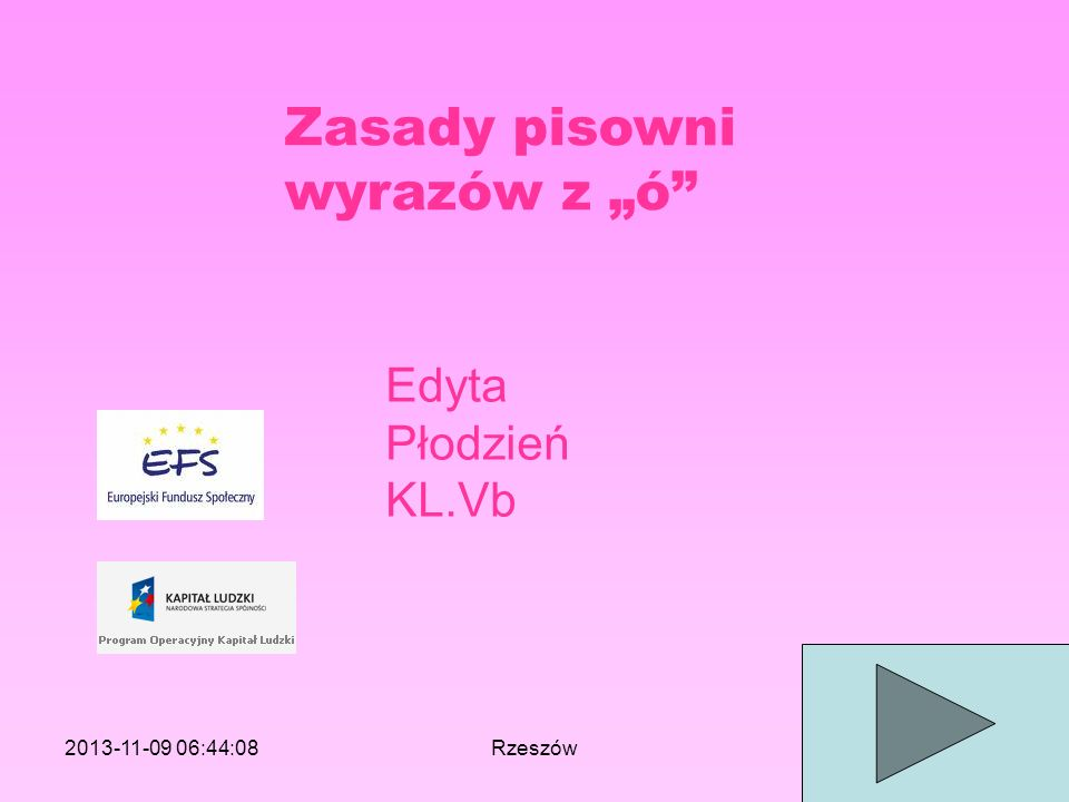 2013-11-09 06:46:11Rzeszów Zasady pisowni wyrazów z ó Edyta Płodzień KL.Vb