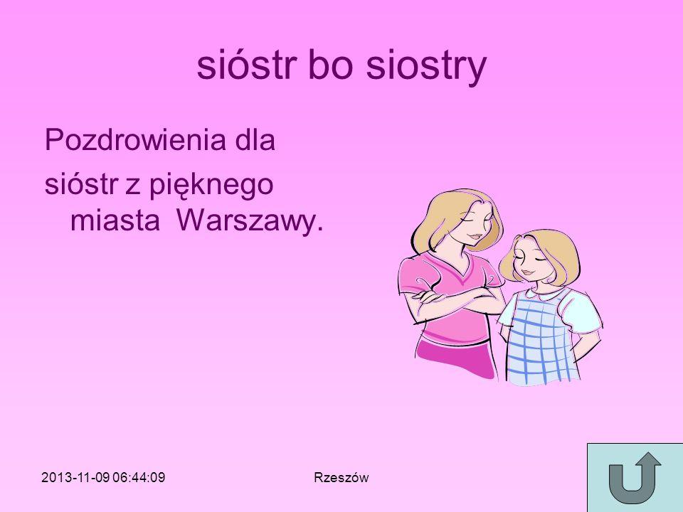 sióstr bo siostry Pozdrowienia dla sióstr z pięknego miasta Warszawy. 2013-11-09 06:46:11Rzeszów
