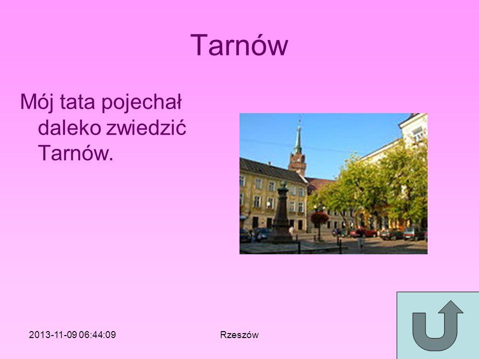 Tarnów Mój tata pojechał daleko zwiedzić Tarnów. 2013-11-09 06:46:11Rzeszów