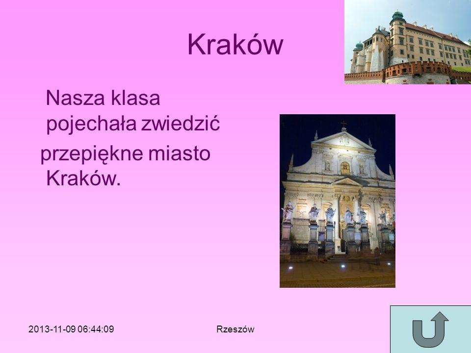 Kraków Nasza klasa pojechała zwiedzić przepiękne miasto Kraków. 2013-11-09 06:46:11Rzeszów