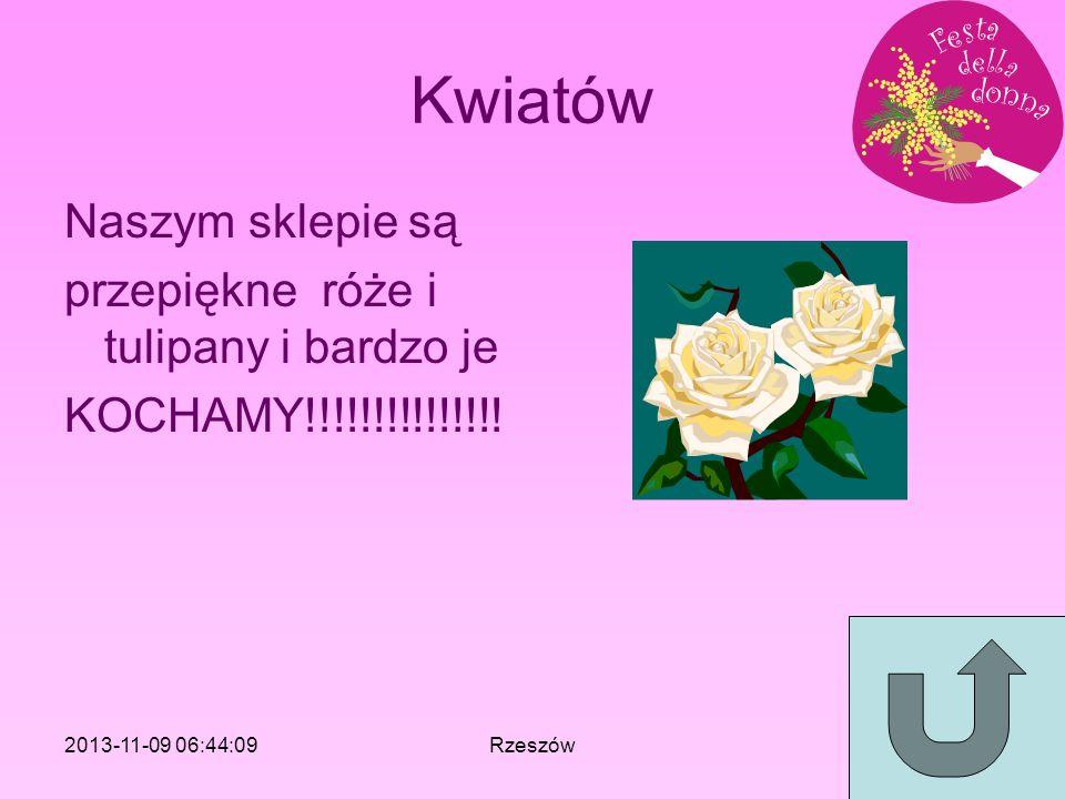 Kwiatów Naszym sklepie są przepiękne róże i tulipany i bardzo je KOCHAMY!!!!!!!!!!!!!!! 2013-11-09 06:46:11Rzeszów
