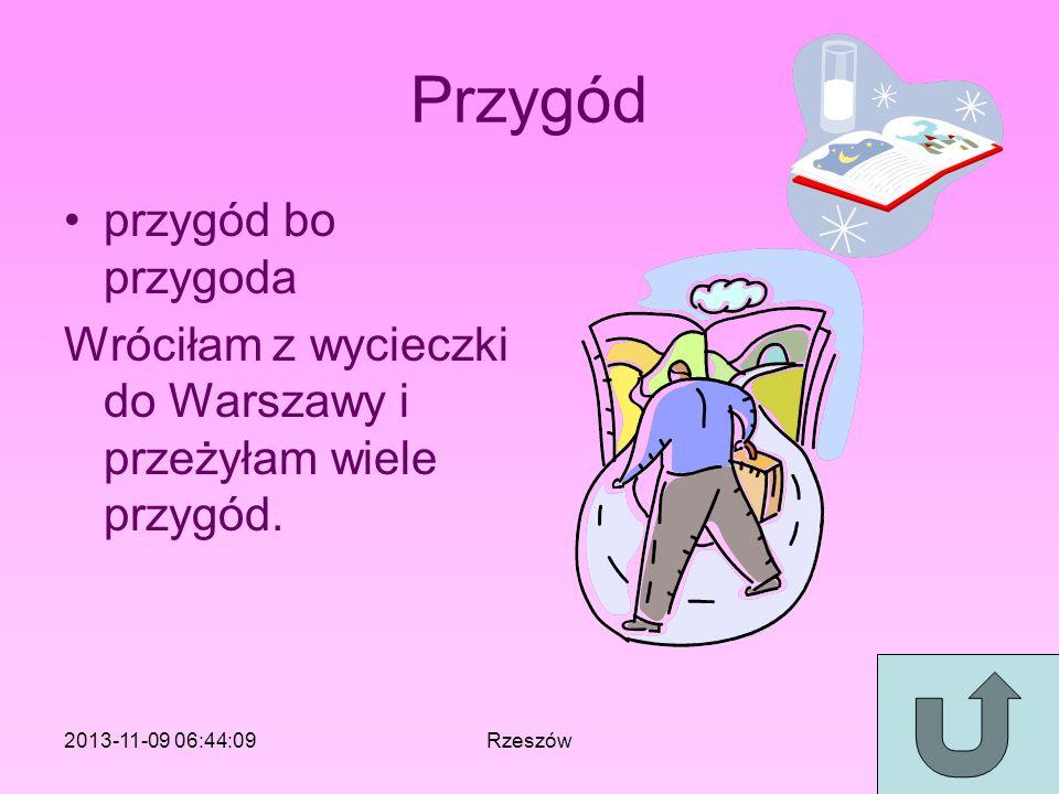 Przygód przygód bo przygoda Wróciłam z wycieczki do Warszawy i przeżyłam wiele przygód. 2013-11-09 06:46:11Rzeszów