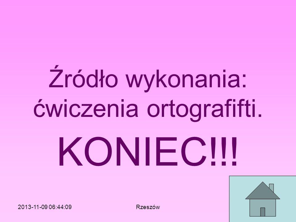 Źródło wykonania: ćwiczenia ortografifti. KONIEC!!! 2013-11-09 06:46:11Rzeszów
