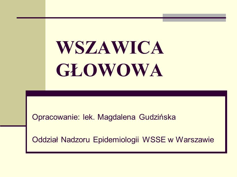 WSZAWICA GŁOWOWA Opracowanie: lek. Magdalena Gudzińska Oddział Nadzoru Epidemiologii WSSE w Warszawie