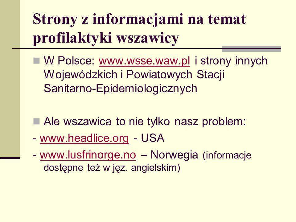 Strony z informacjami na temat profilaktyki wszawicy W Polsce: www.wsse.waw.pl i strony innych Wojewódzkich i Powiatowych Stacji Sanitarno-Epidemiolog