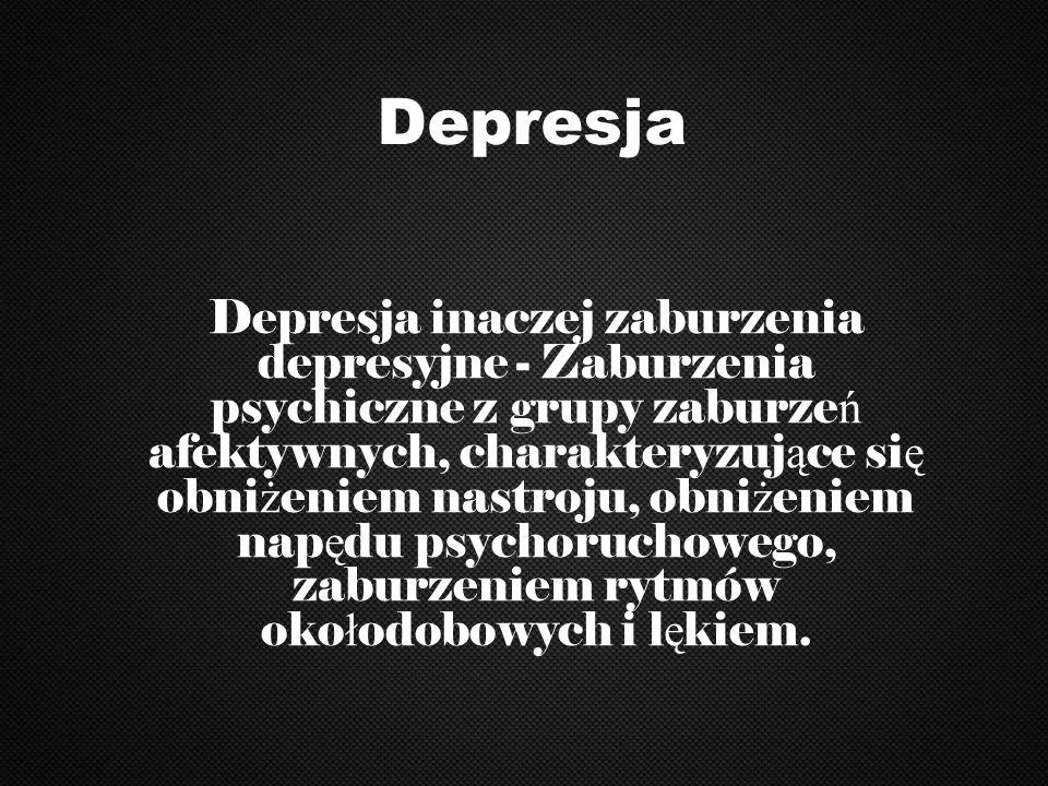 Depresja Depresja inaczej zaburzenia depresyjne - Zaburzenia psychiczne z grupy zaburze ń afektywnych, charakteryzuj ą ce si ę obni ż eniem nastroju,
