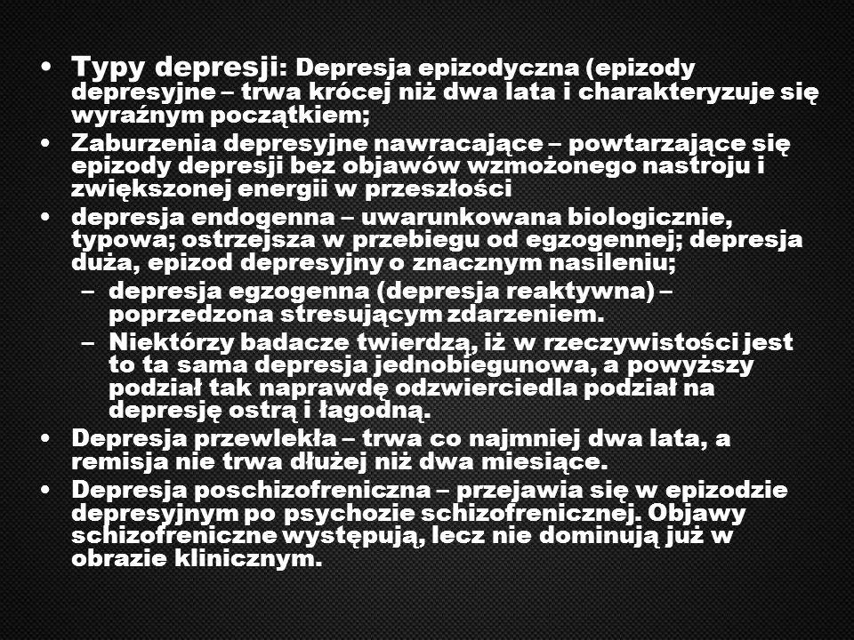 Typy depresji : Depresja epizodyczna (epizody depresyjne – trwa krócej niż dwa lata i charakteryzuje się wyraźnym początkiem; Zaburzenia depresyjne na