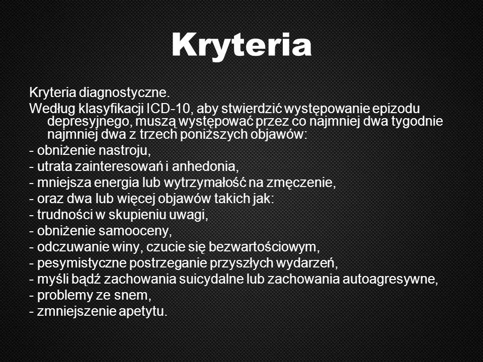 Kryteria Kryteria diagnostyczne. Według klasyfikacji ICD-10, aby stwierdzić występowanie epizodu depresyjnego, muszą występować przez co najmniej dwa
