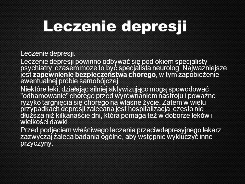 Leczenie depresji Leczenie depresji. Leczenie depresji powinno odbywać się pod okiem specjalisty psychiatry, czasem może to być specjalista neurolog.