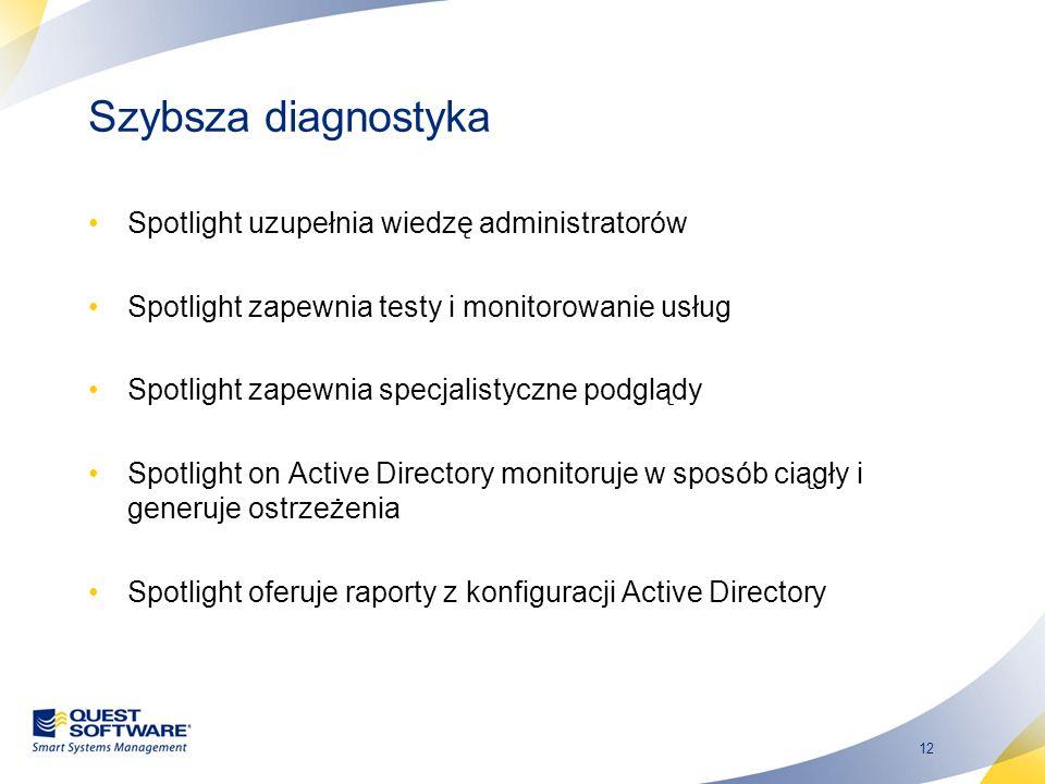 12 Szybsza diagnostyka Spotlight uzupełnia wiedzę administratorów Spotlight zapewnia testy i monitorowanie usług Spotlight zapewnia specjalistyczne po