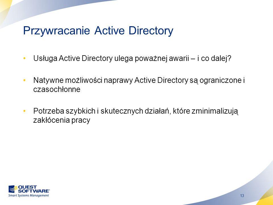 13 Przywracanie Active Directory Usługa Active Directory ulega poważnej awarii – i co dalej? Natywne możliwości naprawy Active Directory są ograniczon