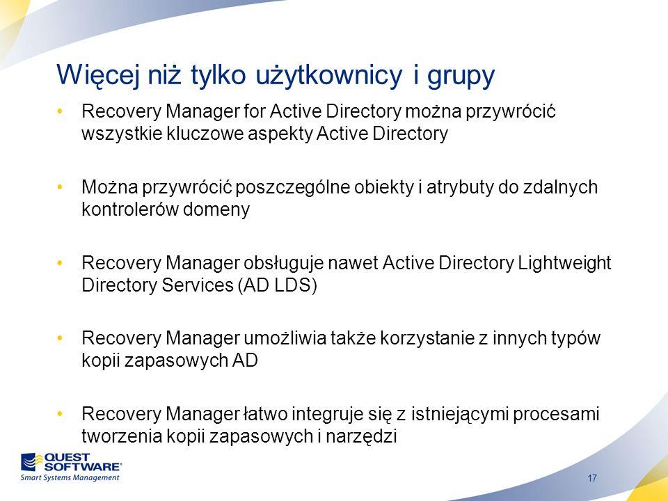 17 Więcej niż tylko użytkownicy i grupy Recovery Manager for Active Directory można przywrócić wszystkie kluczowe aspekty Active Directory Można przyw