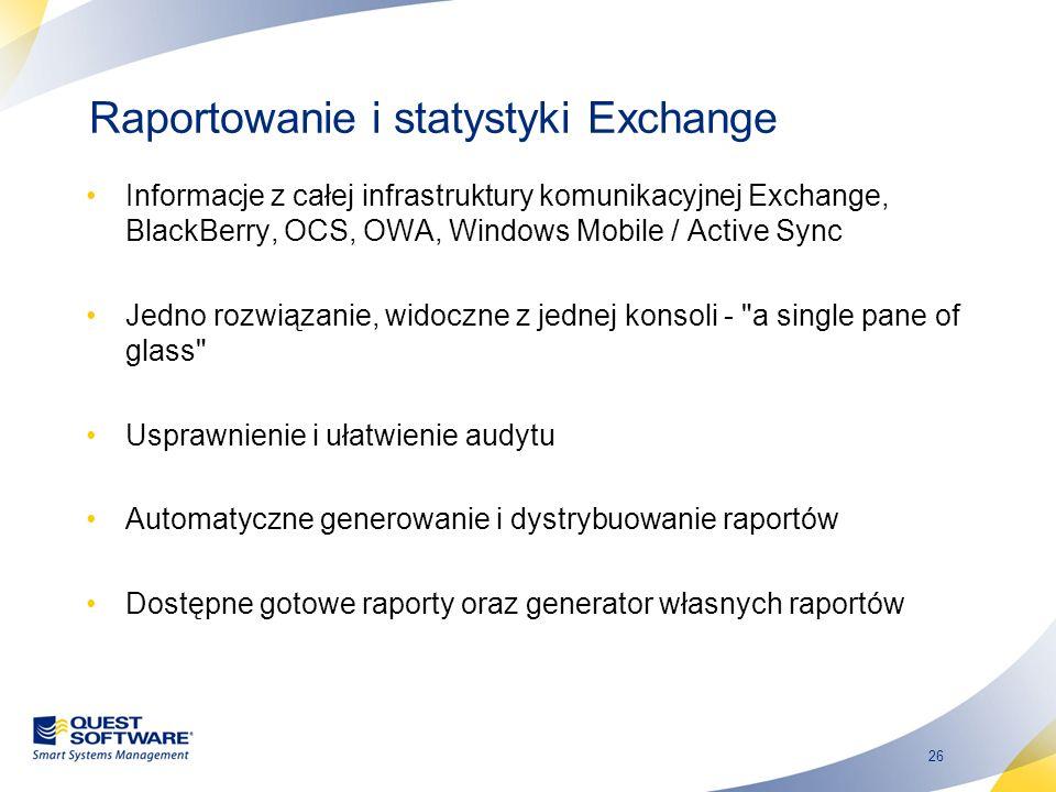 26 Raportowanie i statystyki Exchange Informacje z całej infrastruktury komunikacyjnej Exchange, BlackBerry, OCS, OWA, Windows Mobile / Active Sync Je