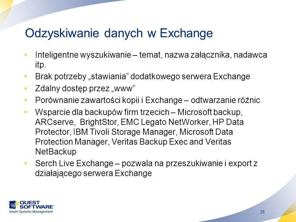 28 Odzyskiwanie danych w Exchange Inteligentne wyszukiwanie – temat, nazwa załącznika, nadawca itp. Brak potrzeby stawiania dodatkowego serwera Exchan
