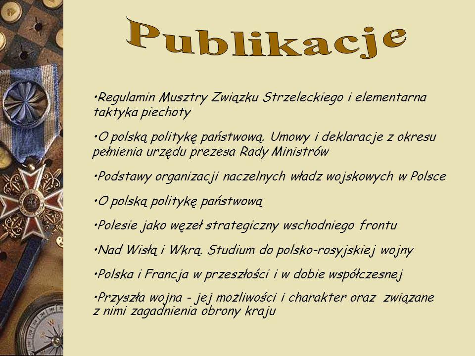 Regulamin Musztry Związku Strzeleckiego i elementarna taktyka piechoty O polską politykę państwową. Umowy i deklaracje z okresu pełnienia urzędu preze