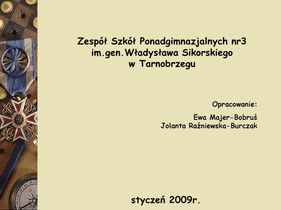 Zespół Szkół Ponadgimnazjalnych nr3 im.gen.Władysława Sikorskiego w Tarnobrzegu Opracowanie: Ewa Majer-Bobruś Jolanta Raźniewska-Burczak styczeń 2009r