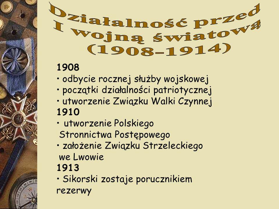 1908 odbycie rocznej służby wojskowej początki działalności patriotycznej utworzenie Związku Walki Czynnej 1910 utworzenie Polskiego Stronnictwa Postę