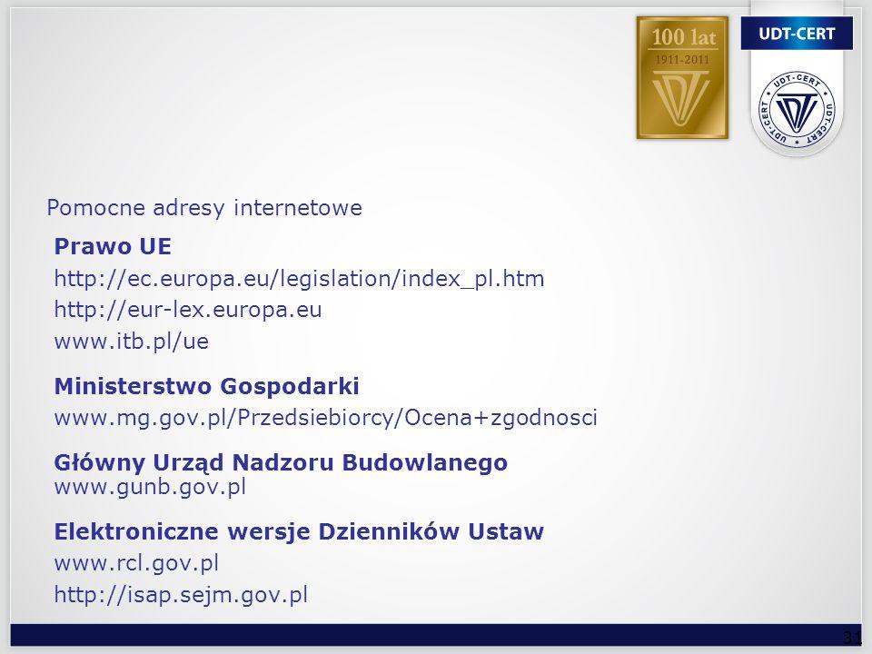 31 Prawo UE http://ec.europa.eu/legislation/index_pl.htm http://eur-lex.europa.eu www.itb.pl/ue Ministerstwo Gospodarki www.mg.gov.pl/Przedsiebiorcy/O