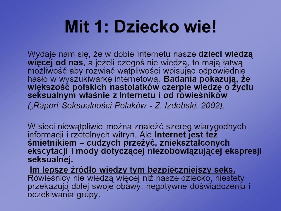 Mit 1: Dziecko wie! Wydaje nam się, że w dobie Internetu nasze dzieci wiedzą więcej od nas, a jeżeli czegoś nie wiedzą, to mają łatwą możliwość aby ro