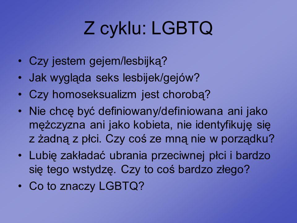 Z cyklu: LGBTQ Czy jestem gejem/lesbijką? Jak wygląda seks lesbijek/gejów? Czy homoseksualizm jest chorobą? Nie chcę być definiowany/definiowana ani j