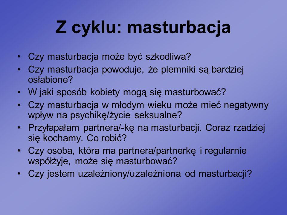 Z cyklu: masturbacja Czy masturbacja może być szkodliwa? Czy masturbacja powoduje, że plemniki są bardziej osłabione? W jaki sposób kobiety mogą się m
