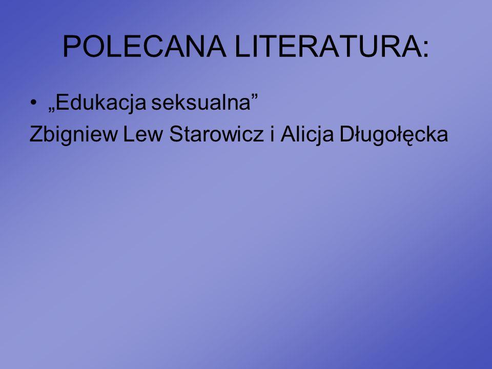 POLECANA LITERATURA: Edukacja seksualna Zbigniew Lew Starowicz i Alicja Długołęcka