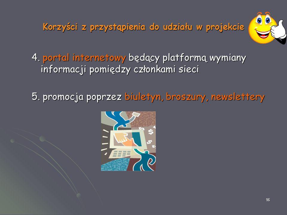 16 Korzyści z przystąpienia do udziału w projekcie 4. portal internetowy będący platformą wymiany informacji pomiędzy członkami sieci 5. promocja popr