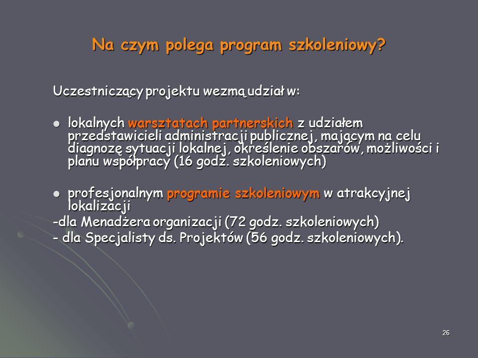 26 Na czym polega program szkoleniowy? Uczestniczący projektu wezmą udział w: lokalnych warsztatach partnerskich z udziałem przedstawicieli administra
