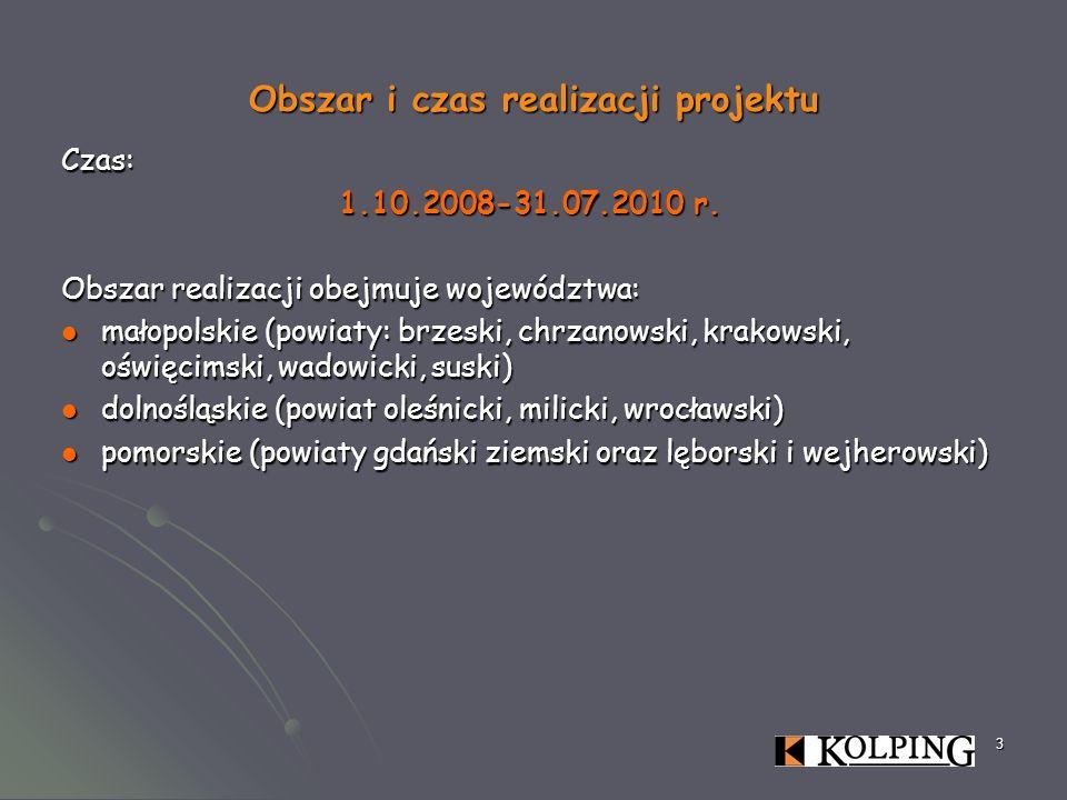 3 Obszar i czas realizacji projektu Czas: 1.10.2008-31.07.2010 r. Obszar realizacji obejmuje województwa: małopolskie (powiaty: brzeski, chrzanowski,