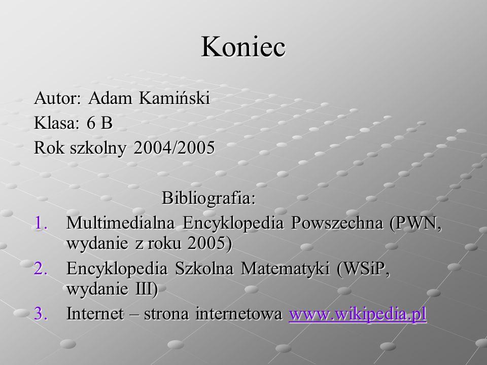 Koniec Autor: Adam Kamiński Klasa: 6 B Rok szkolny 2004/2005 Bibliografia: Bibliografia: 1.Multimedialna Encyklopedia Powszechna (PWN, wydanie z roku
