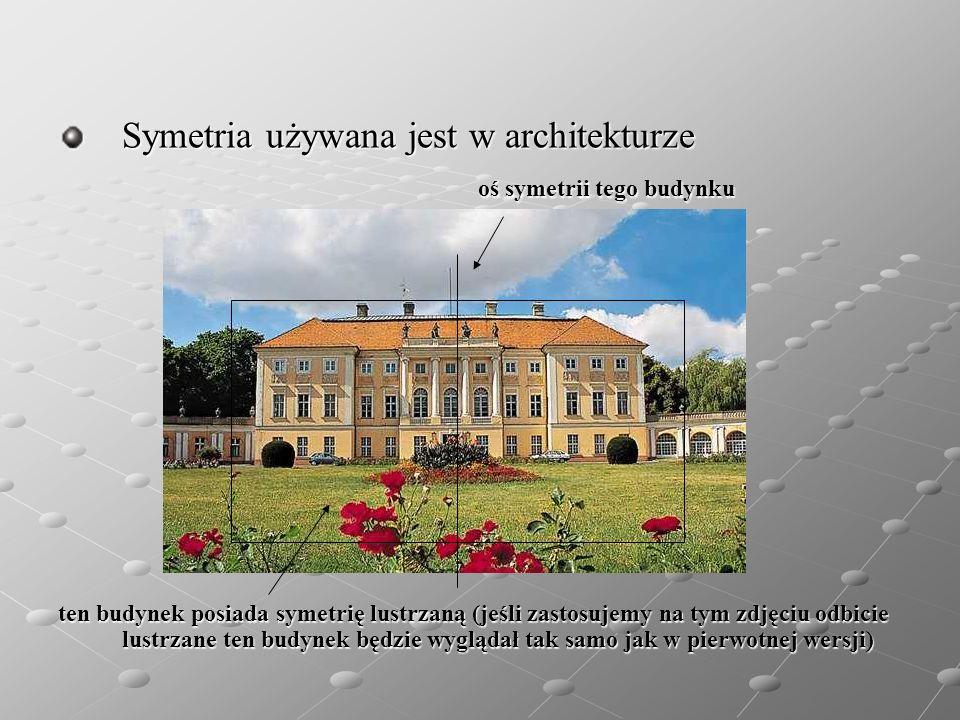 Symetria używana jest w architekturze oś symetrii tego budynku oś symetrii tego budynku ten budynek posiada symetrię lustrzaną (jeśli zastosujemy na t