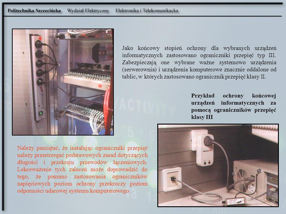 Jako końcowy stopień ochrony dla wybranych urządzeń informatycznych zastosowano ograniczniki przepięć typ III. Zabezpieczają one wybrane ważne systemo