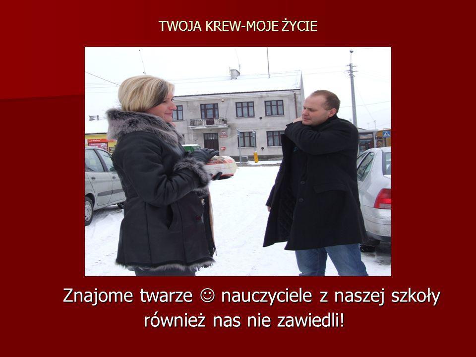 TWOJA KREW-MOJE ŻYCIE Znajome twarze nauczyciele z naszej szkoły również nas nie zawiedli! również nas nie zawiedli!