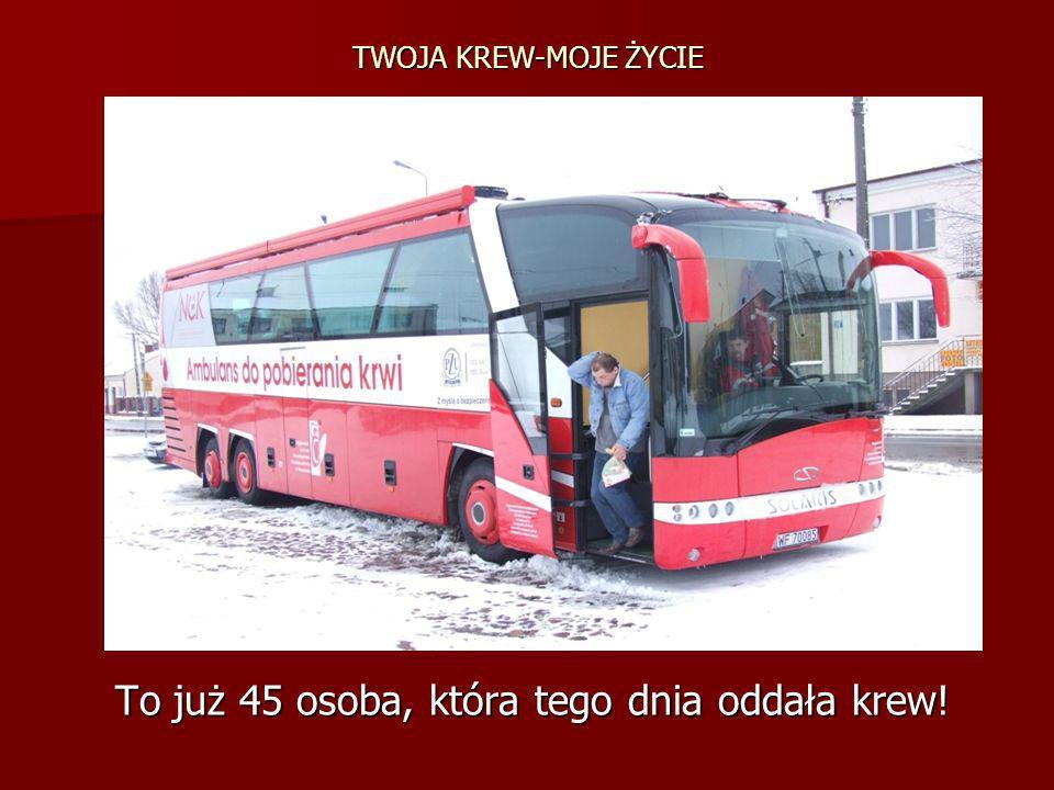 TWOJA KREW-MOJE ŻYCIE To już 45 osoba, która tego dnia oddała krew! To już 45 osoba, która tego dnia oddała krew!
