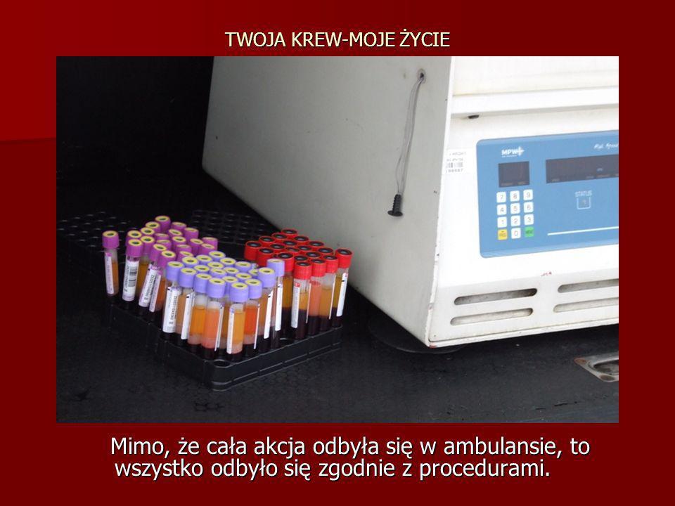 TWOJA KREW-MOJE ŻYCIE Mimo, że cała akcja odbyła się w ambulansie, to wszystko odbyło się zgodnie z procedurami. Mimo, że cała akcja odbyła się w ambu