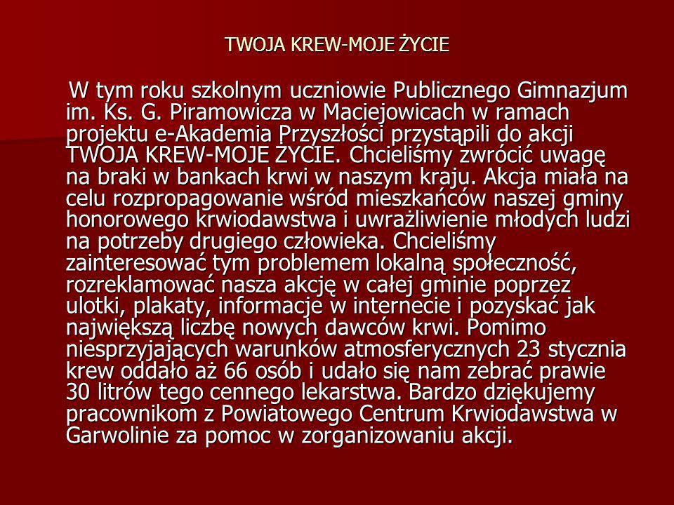 TWOJA KREW-MOJE ŻYCIE W tym roku szkolnym uczniowie Publicznego Gimnazjum im. Ks. G. Piramowicza w Maciejowicach w ramach projektu e-Akademia Przyszło