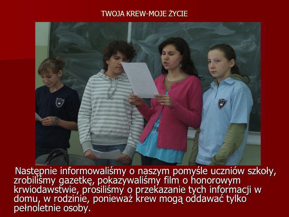 TWOJA KREW-MOJE ŻYCIE Następnie informowaliśmy o naszym pomyśle uczniów szkoły, zrobiliśmy gazetkę, pokazywaliśmy film o honorowym krwiodawstwie, pros