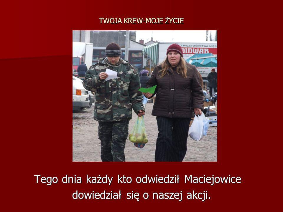 TWOJA KREW-MOJE ŻYCIE Tego dnia każdy kto odwiedził Maciejowice Tego dnia każdy kto odwiedził Maciejowice dowiedział się o naszej akcji. dowiedział si