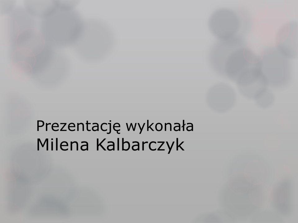 Prezentację wykonała Milena Kalbarczyk