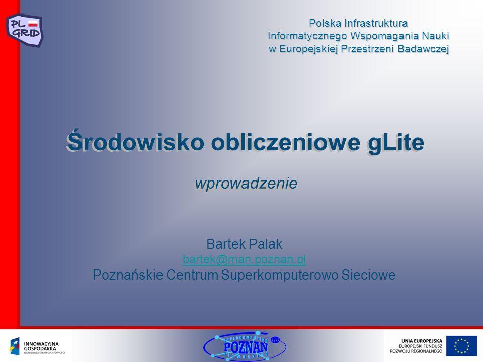 Polska Infrastruktura Informatycznego Wspomagania Nauki w Europejskiej Przestrzeni Badawczej Środowisko obliczeniowe gLitewprowadzenie wprowadzenie Ba