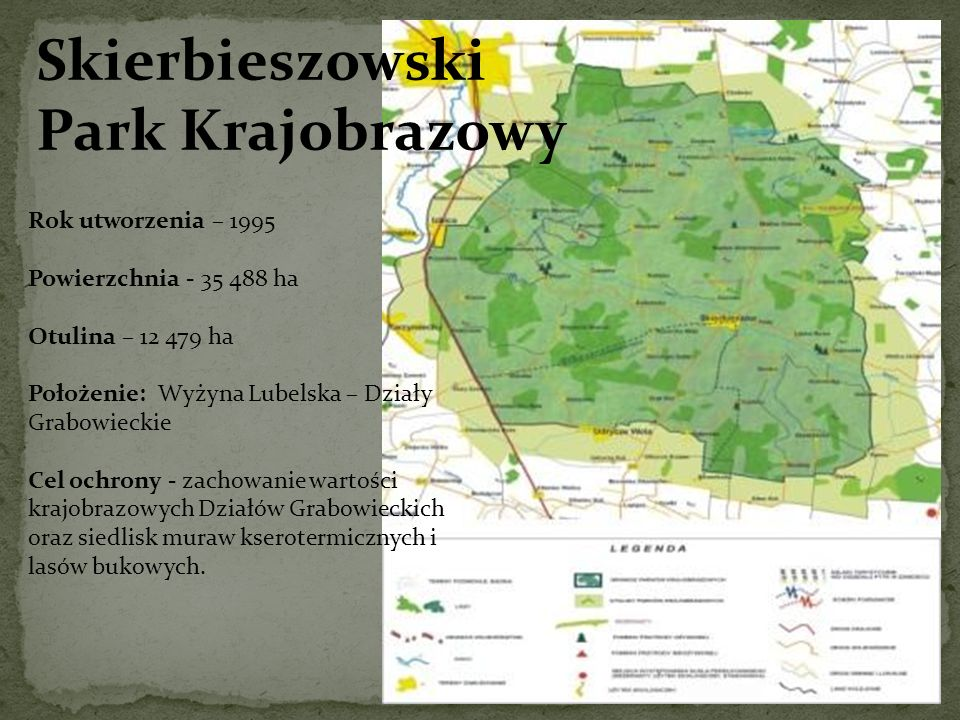 Skierbieszowski Park Krajobrazowy Rok utworzenia – 1995 Powierzchnia - 35 488 ha Otulina – 12 479 ha Położenie: Wyżyna Lubelska – Działy Grabowieckie