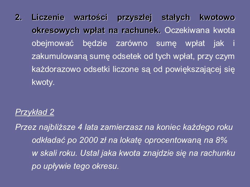 Aby rozwiązać to zadanie należy skorzystać z formuły: gdzie: A (stała płatność roczna) 2000 zł i 8% t 4 lata