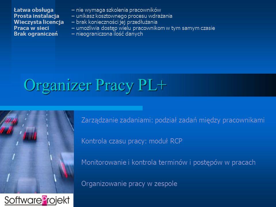 Organizer Pracy PL+ Zarządzanie zadaniami: podział zadań między pracownikami Kontrola czasu pracy: moduł RCP Monitorowanie i kontrola terminów i postę